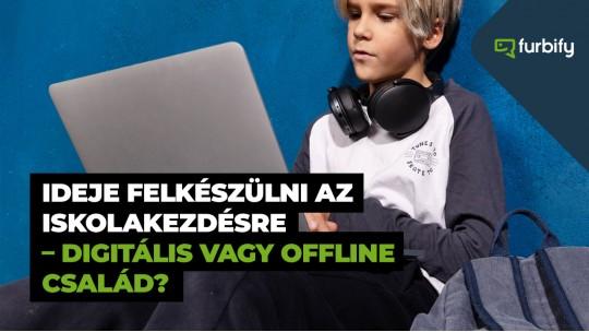 Ideje felkészülni az iskolakezdésre – digitális vagy offline család?
